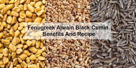 Fenugreek seeds benefit with Ajwain, Kala jeera recipe